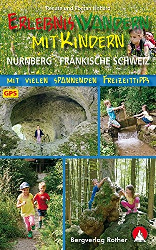 Erlebniswandern mit Kindern Nürnberg - Fränkische Schweiz: Mit vielen spannenden Freizeittipps. 40 Touren. Mit GPS-Daten (Rother Wanderbuch) Taschenbuch – 10. Mai 2017 Renate Linhard Roman Linhard Bergverlag Rother 3763331786