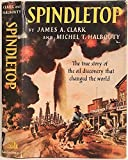 img - for Spindletop: The True Story of the Oil Discovery That Changed the World book / textbook / text book