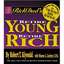 Rich Dad's Retire Young, Retire Rich: How to Get Rich Quickly and Stay Rich Forever!