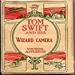 Tom Swift and His Wizard Camera, or, Thrilling Adventures While Taking Moving Pictures | Victor Appleton