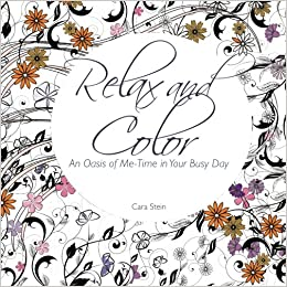 Relax And Color An Oasis Of Me Time In Your Busy Day Adult Coloring Books For Personal Growth Volume 1 Cara Stein 9780692448076 Amazon