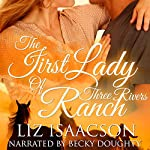 The First Lady of Three Rivers Ranch: Three Rivers Ranch Romance, Book 8 | Liz Isaacson