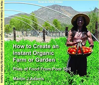 Organic Farming: How to Create an Instant Organic Farm or Garden on Poor Soil