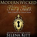 Modern Wicked Fairy Tales: The Complete Collection Audiobook by Selena Kitt Narrated by Holly Hackett