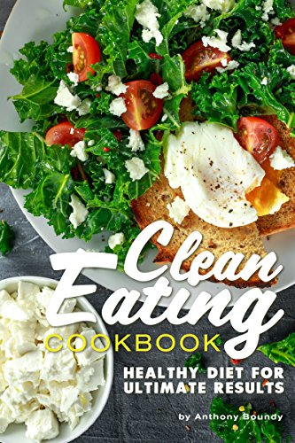 Clean Eating Cookbook: Healthy Diet for Ultimate Results by Anthony Boundy