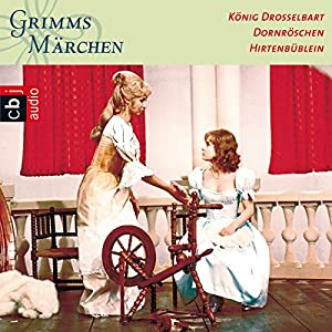 König Drosselbart / Dornröschen / Hirtenbüblein (Grimms Märchen 1.2) Hörspiel