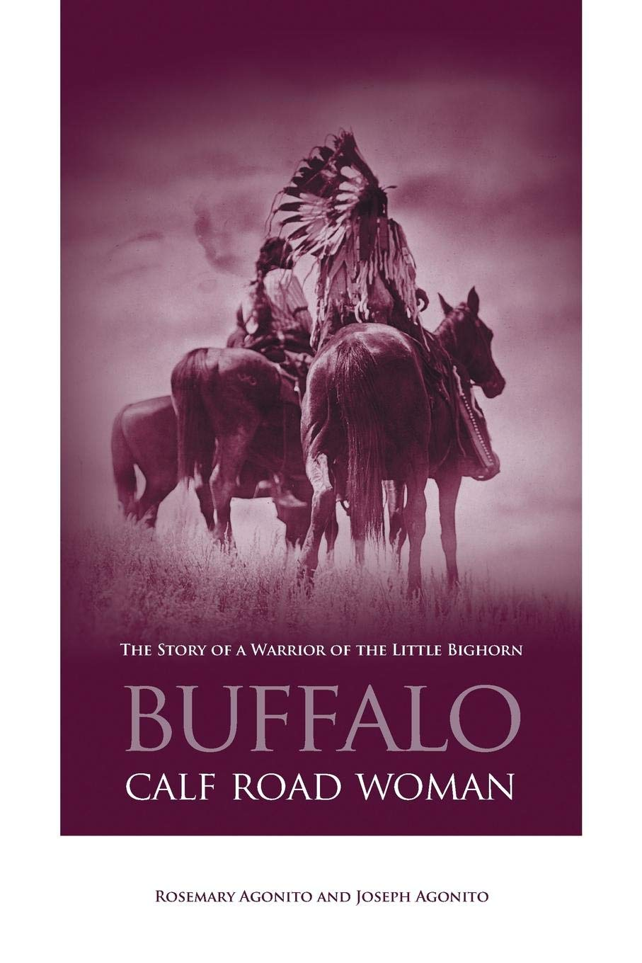 Buffalo Calf Road Woman  The Story Of A Warrior Of The Little Bighorn