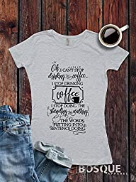 Gilmore Girls inspired T-Shirt / Women\'s T-shirt Top Tee Shirt design Oh I Can\'t Stop Drinking the Coffee Shirt - Ink Printed