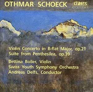 Othmar Schoeck: Violin Concerto in B flat Op. 21 / Suite from Penthesilea Op. 39