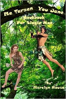 Me Tarzen - You Jane: Cookbook For Single Men
