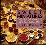 img - for Sweet Miniatures: The Art of Making Bite-Size Desserts by Braker, Flo (1991) Hardcover book / textbook / text book