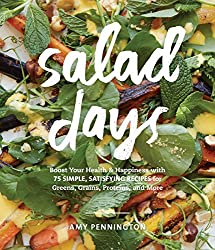 Salad Days: Boost Your Health and Happiness with 75 Simple, Satisfying Recipes for Greens, Grains, Proteins, and More