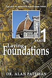 Laying Foundations (The Age of Apostolic Apostleship Series Book 1)