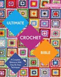 img - for Ultimate Crochet Bible: A Complete Reference with Step-by-Step Techniques (C&B Crafts Bible Series) book / textbook / text book
