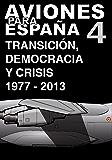 Aviones para España 4: Transición, democracia y crisis