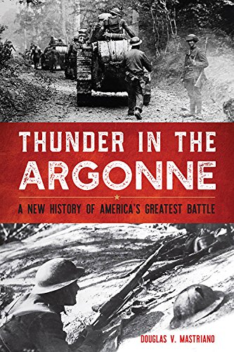 Thunder in the Argonne: A New History of America's Greatest Battle (Battles and Campaigns Series) ()