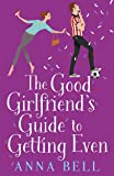 The Good Girlfriend's Guide to Getting Even: Funny and fresh, this is your perfect holiday read