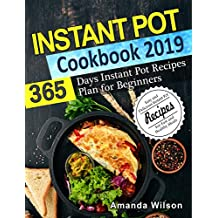Instant pot Cookbook 2019: 365 Days Instant Pot Recipes Plan for Beginners - Easy and Delicious Instant Pot Recipes For Fast and Healthy Meals