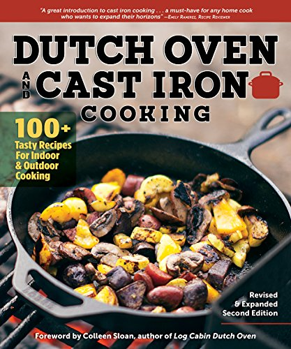 Dutch Oven and Cast Iron Cooking, Revised & Expanded Second Edition: 100+ Recipes for Indoor & Outdoor Cooking (Fox Chapel Publishing) Delicious Breakfasts, Breads, Mains, Sides, & Desserts (Camp Oven Recipes)