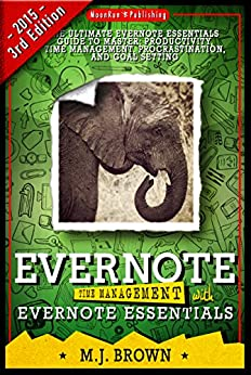 EVERNOTE: Time Management With EVERNOTE ESSENTIALS: The Ultimate EVERNOTE ESSENTIALS Guide To Master: Productivity, Time Management, Procrastination, and ... Discipline, Genealogy, Evernote app, Focus) by [Brown, M.J.]