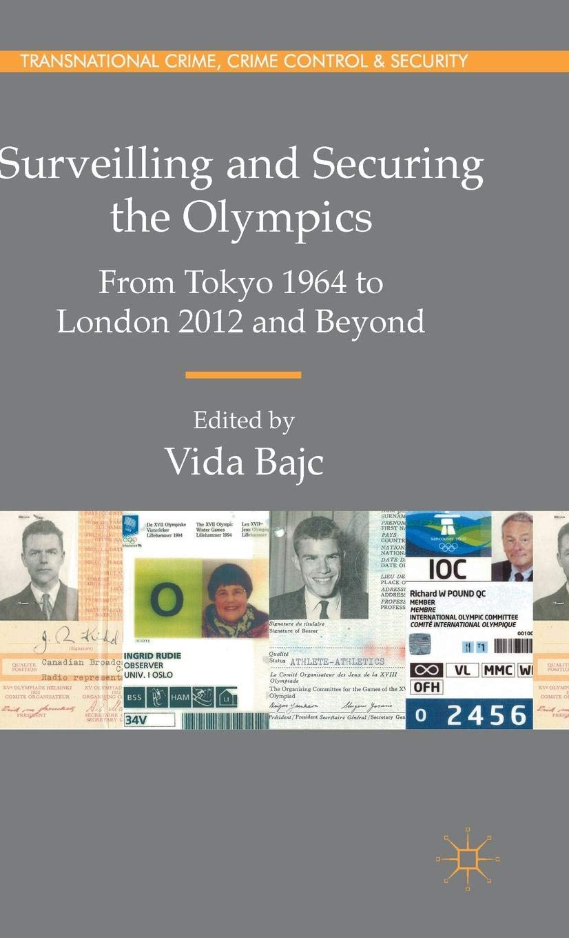 Surveilling and Securing the Olympics: From Toyko 1964 to London 2012 and Beyond (Transnational Crime, Crime Control and Security) by Palgrave Macmillan