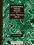 O'Connor's Texas Rules * Civil Trials 2013, Michol O'Connor, 1598391585