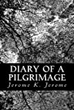 Diary of a Pilgrimage, Jerome K. Jerome, 1491063971