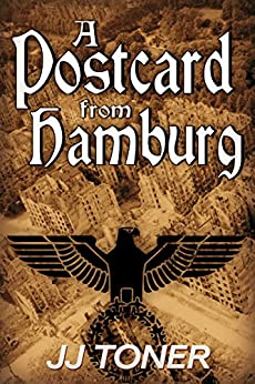 A Postcard from Hamburg (WW2 spy story) (The Black Orchestra Book 3) by [Toner, JJ]