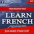 The Simple Way to Learn French: English to French Edition: The Simplest Way to Learn French, Book 1 Hörbuch von Jean - Marie D'Harcourt Gesprochen von: Angus Freathy