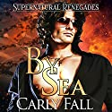 By Sea: Supernatural Renegades, Book 1 Audiobook by Carly Fall Narrated by Gordon Palagi