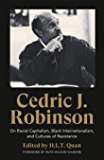 Cedric J. Robinson: On Racial Capitalism, Black Internationalism, and Cultures of Resistance (Black Critique)