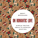 On Romantic Love: Simple Truths About a Complex Emotion Audiobook by Berit Brogaard Narrated by David Ledoux