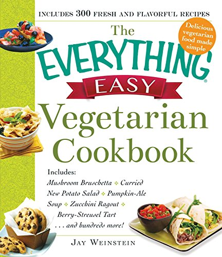 The Everything Easy Vegetarian Cookbook: Includes Mushroom Bruschetta, Curried New Potato Salad, Pumpkin-Ale Soup, Zucchini Ragout, Berry-Streusel Tart...and Hundreds More! (Everything®) by Jay Weinstein