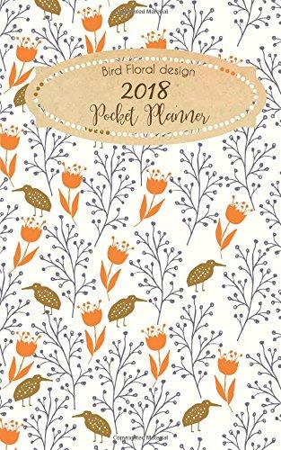 Bird Floral Design 2018 Pocket Planner: Weekly Planner and PERSONAL ORGANIZERS   ORGANIZATION July 2018 through End of Year 2018 (Planner Organizer) (Volume 2)