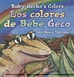 Baby Gecko's Colors/Los Colores de Bebé Geco, Neecy Twinem, 0873588673
