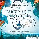 Flammende Zeichen (Die Fabelmacht-Chroniken 1) Hörbuch von Kathrin Lange Gesprochen von: Mark Bremer, Uta Dänekamp