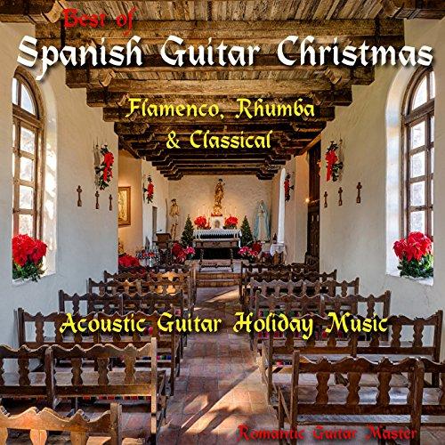 Best of Spanish Guitar Christmas: Flamenco, Rhumba & Classical - Acoustic Guitar Holiday Music