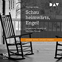 Schau heimwärts, Engel! Hörbuch von Thomas Wolfe Gesprochen von: Matthias Ponnier