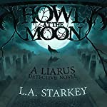 Howl at the Moon: Liarus Detective Novel Volume 1 | L.A. Starkey