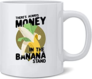 Poster Foundry Theres Always Money in The Banana Stand Ceramic Coffee Mug Tea Cup Fun Novelty Gift 12 oz