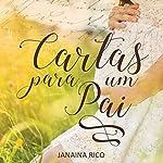 Cartas Para Um Pai [Letters to a Father] | Janaina Rico