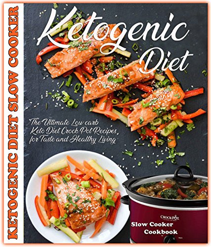 Ketogenic Diet Slow Cooker Cookbook: The Ultimate Low Carb Keto Diet Crock Pot Recipes for Taste and Healthy Living - Including 21 days Keto-Low Carb program (Keto Cookbook) by Paul Simon
