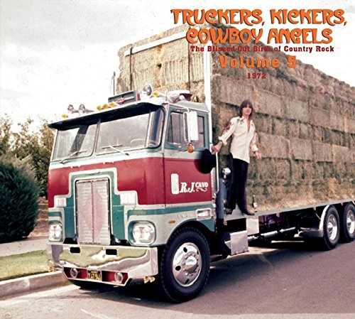 Truckers, Kickers, Cowboy Angels - The Blissed Out Birth Of Country Rock 1972 Volume 5 - Kicker Keepers