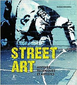 Street Art - Histoire, Techniques et Artistes
