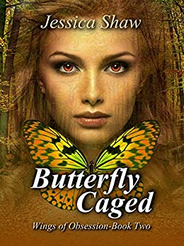 Butterfly Caged (Wings of Obsession - Book 2) by [Shaw, Jessica]