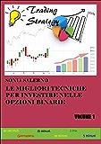Le Migliori Tecniche per Investire nelle Opzioni Binarie: Volume 1