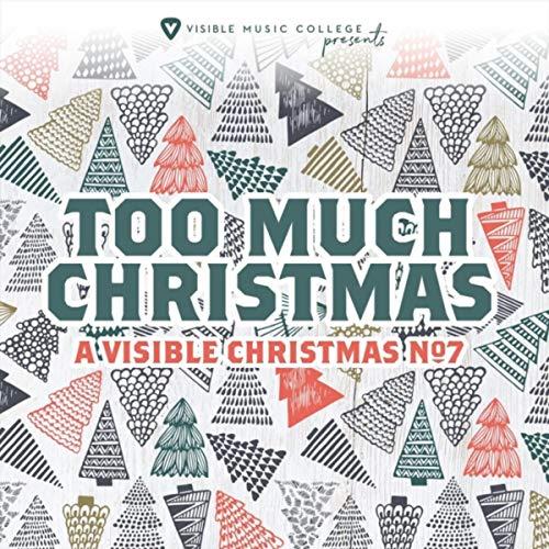 VA - A Visible Christmas No. 7: Too Much Christmas 2018