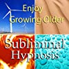 Enjoy Growing Older Subliminal Affirmations