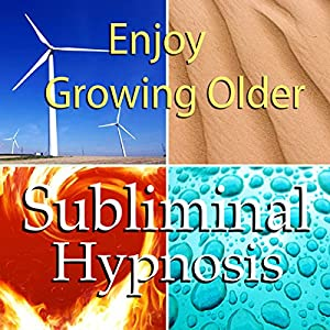 Enjoy Growing Older Subliminal Affirmations Speech