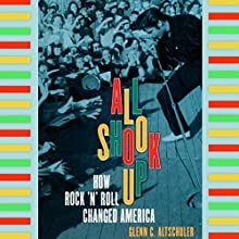 All Shook Up: How Rock 'n' Roll Changed America Audiobook by Glenn C. Altschuler Narrated by Jack Garrett